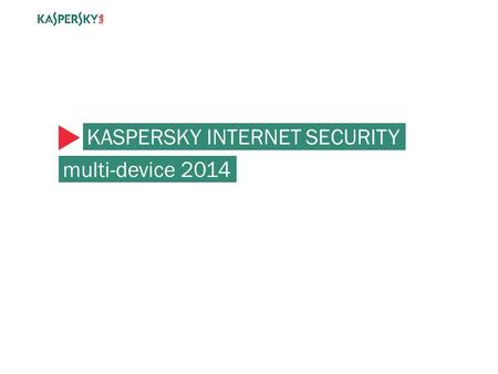 KASPERSKY INTERNET SECURITY multi-device 2014.  Average number of devices in households: 4.5  Consumer device diversity will continue to expand.