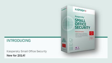 Kaspersky Small Office Security INTRODUCING New for 2014!
