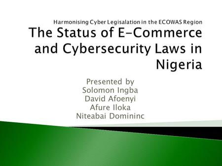 Presented by Solomon Ingba David Afoenyi Afure Iloka Niteabai Domininc.