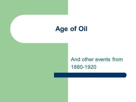 Age of Oil And other events from 1880-1920. MAJOR ERAS IN TEXAS HISTORY Age of Oil Hurricane of 1900 Spindetop Populism Progressive Era Texas Railroad.