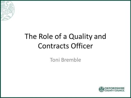 The Role of a Quality and Contracts Officer Toni Bremble.