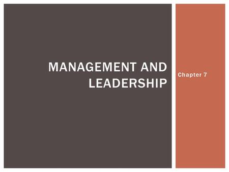 Chapter 7 MANAGEMENT AND LEADERSHIP.  Who is a Manager?  In charge of success or failure of a business  Management– process of accomplishing the goals.
