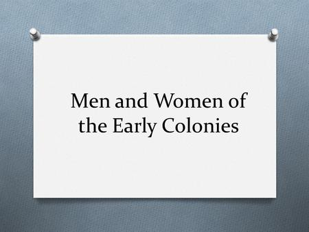 "Men and Women of the Early Colonies. John White O Leader of Roanoke O Found a clean – WHITE slate when he returned Remember: Roanoke is the ""Lost Colony."""