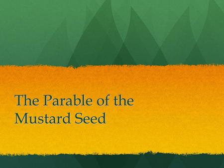 The Parable of the Mustard Seed. Parable of the Mustard Seed Jesus' ministry.
