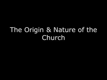 The Origin & Nature of the Church. Ekklesia: Assembly Ekklēsia : from ek, out of, and klēsis, a calling ( kaleō, to call), was used among the Greeks.