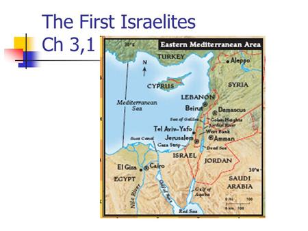 The First Israelites Ch 3,1. Who were the Israelites? 1400 B.C. – Israelites built a kingdom in Canaan (near Med. Sea) Today: Lebanon, Israel, and Jordan.