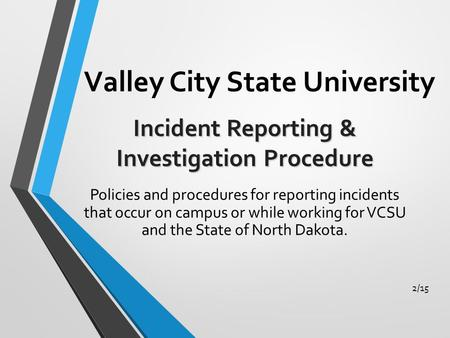 Valley City State University Policies and procedures for reporting incidents that occur on campus or while working for VCSU and the State of North Dakota.