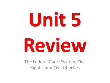 The Federal Court System, Civil Rights, and Civil Liberties.