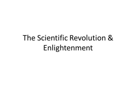 The Scientific Revolution & Enlightenment. Europe Review & Timeline 1600-1800's - Age of Revolutions & The Enlightenment (… The Age of Reason)  Scientific.