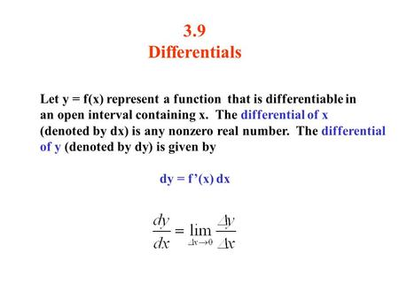 3.9 Differentials Let y = f(x) represent a function that is differentiable in an open interval containing x. The differential of x (denoted by dx) is any.