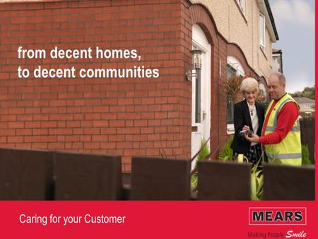 Caring for your Customer from decent homes, to decent communities.