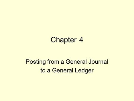 Chapter 4 Posting from a General Journal to a General Ledger.