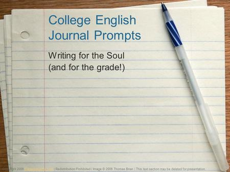 College English Journal Prompts Writing for the Soul (and for the grade!) Copyright 2008 PresentationFx.com | Redistribution Prohibited | Image © 2008.
