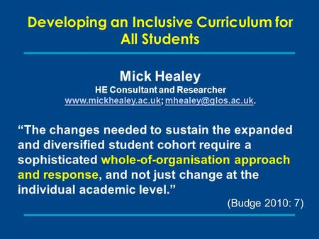 Developing an Inclusive Curriculum for All Students Mick Healey HE Consultant and Researcher