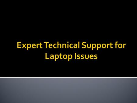  Are you facing any sort of technical issues with your branded laptop? Contact reliable technical support experts to fix your issues quickly.  We offer.