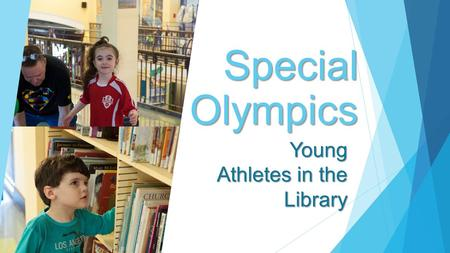 Special Olympics Young Athletes in the Library. What is Special Olympics? World's largest sports organization for people with intellectual disabilities.