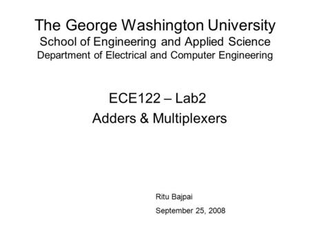 The George Washington University School of Engineering and Applied Science Department of Electrical and Computer Engineering ECE122 – Lab2 Adders & Multiplexers.