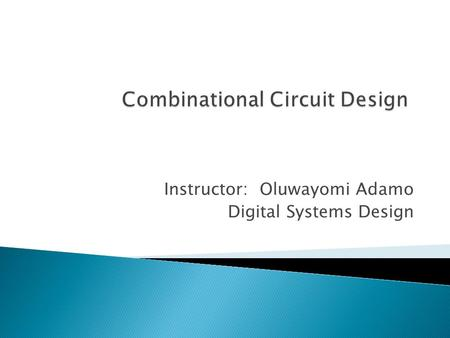 Instructor: Oluwayomi Adamo Digital Systems Design.