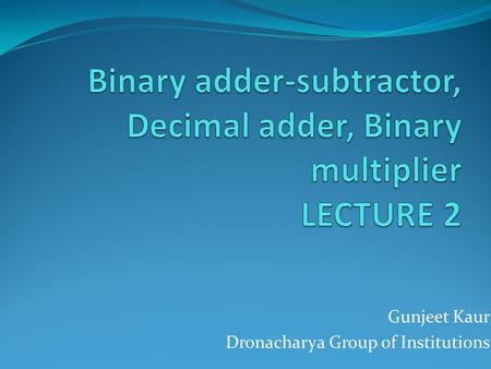 Gunjeet Kaur Dronacharya Group of Institutions. Binary Adder-Subtractor A combinational circuit that performs the addition of two bits is called a half.