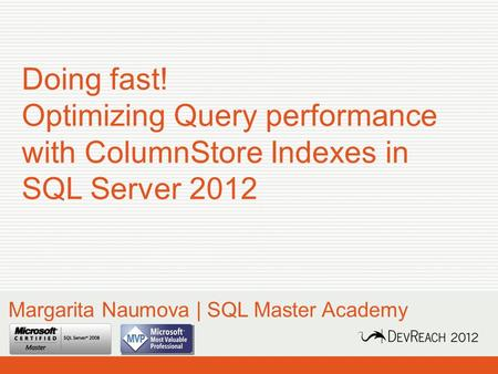 Doing fast! Optimizing Query performance with ColumnStore Indexes in SQL Server 2012 Margarita Naumova | SQL Master Academy.
