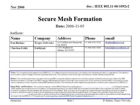 Doc.: <strong>IEEE</strong> 802.11-06/1092r2 Submission Nov 2006 D. Harkins, Tropos <strong>Networks</strong> Slide 1 <strong>Secure</strong> Mesh <strong>Formation</strong> Notice: This document has been prepared to assist.
