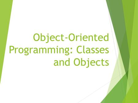 Object-Oriented Programming: Classes and Objects.
