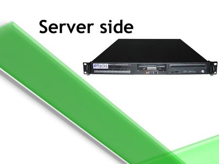 Server side. Internet technologies – Ohad © Server-side processing approaches  Server-side UI generation  PHP/ASP.net/JSP  Single Page Application.