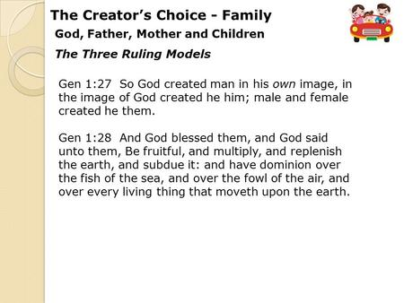 God, Father, Mother and Children The Creator's Choice - Family Gen 1:27 So God created man in his own image, in the image of God created he him; male and.