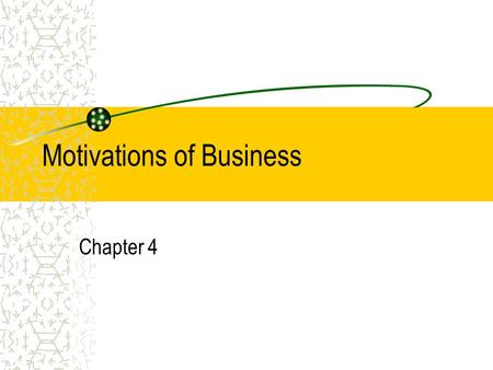 Motivations of Business Chapter 4. What Motivates Business? Private Enterprise System- An economic system in which most resources are privately owned.