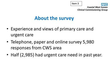 Experience and views of primary care and urgent care Telephone, paper and online survey 5,980 responses from CWS area Half (2,985) had urgent care need.