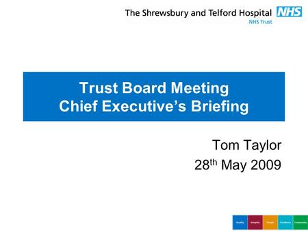 Trust Board Meeting Chief Executive's Briefing Tom Taylor 28 th May 2009.