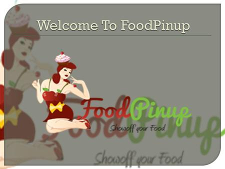  FoodPinup is a platform where you can create and share your own recipes ideas.  FoodPinup, you can also search for various delicious recipes.