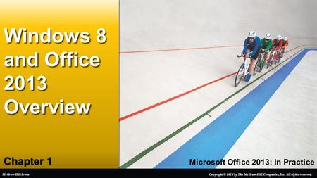 Microsoft Office 2013: In Practice Chapter 1 Windows 8 and Office 2013 Overview Copyright © 2014 by The McGraw-Hill Companies, Inc. All rights reserved.McGraw-Hill/Irwin.