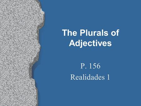 The Plurals of Adjectives P. 156 Realidades 1 The Plurals of *Adjectives l *Adjectives modify nouns or pronouns. l Eg. He is intelligent. l Elena is.