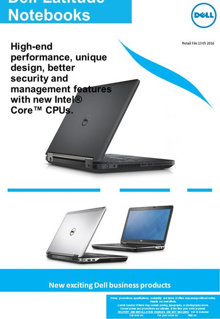 Dell Latitude Notebooks New exciting Dell business products Prices, promotions, specifications, availability and terms of offers may change without notice.