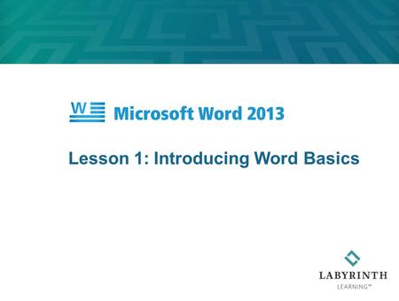 Lesson 1: Introducing Word Basics. Learning Objectives After studying this lesson, you will be able to:  Use the Word Start screen and window  Work.