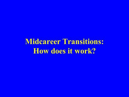 Midcareer Transitions: How does it work?. 1982-1985 LSU Medical Center, Department of Biochemistry –Assistant professor 1985-1995 UCLA Medical School,
