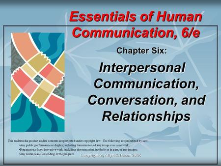 Copyright (c) Allyn & Bacon 2008 Essentials of Human Communication, 6/e Chapter Six: Interpersonal Communication, Conversation, and Relationships This.
