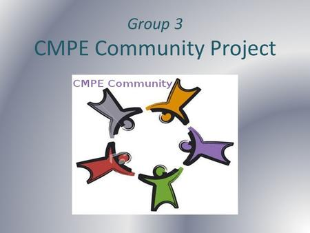 Group 3 CMPE Community Project. What is CMPE Community project? CMPE Community project aims to create a social web application to create an environment,