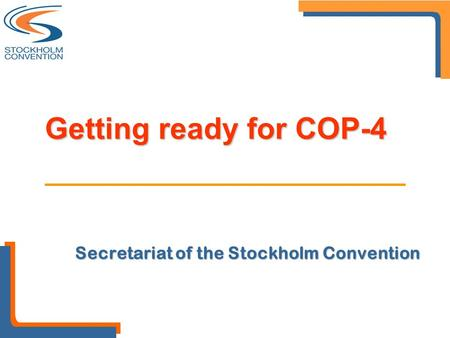 Secretariat of the Stockholm Convention Getting ready for COP-4.