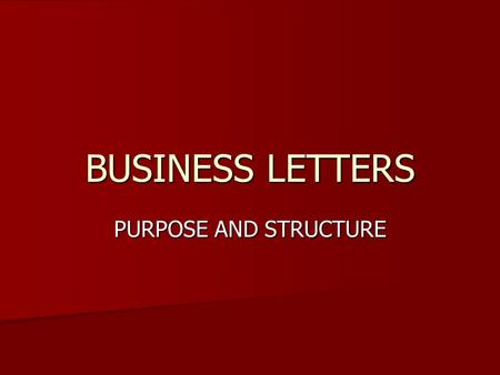 BUSINESS LETTERS PURPOSE AND STRUCTURE. PURPOSE Sales Sales Quotation Quotation Enquiry Enquiry Adjustment Adjustment Placing orders Placing orders Contract.