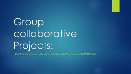 Group collaborative Projects: TECHNOLOGICAL TOOLS TO ASSESS INDIVIDUAL CONTRIBUTION.
