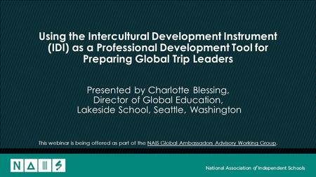 Using the Intercultural Development Instrument (IDI) as a Professional Development Tool for Preparing Global Trip Leaders Presented by Charlotte Blessing,