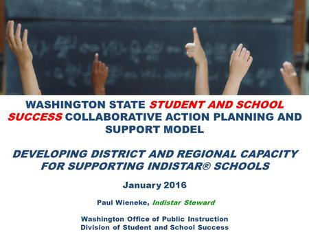 WASHINGTON STATE STUDENT AND SCHOOL SUCCESS COLLABORATIVE ACTION PLANNING AND SUPPORT MODEL DEVELOPING DISTRICT AND REGIONAL CAPACITY FOR SUPPORTING INDISTAR®