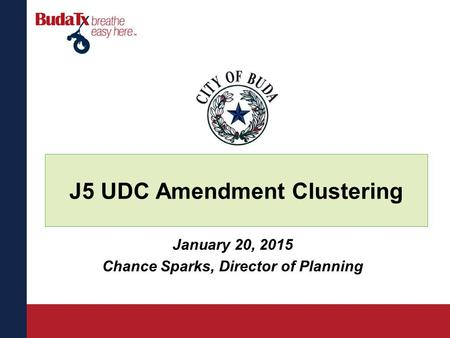 J5 UDC Amendment Clustering January 20, 2015 Chance Sparks, Director of Planning.