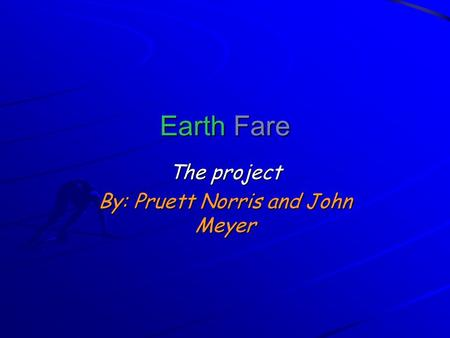 Earth Fare The project By: Pruett Norris and John Meyer.
