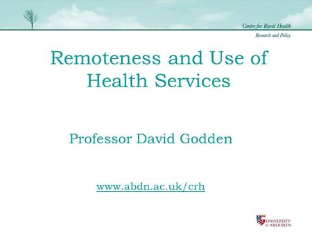 Remoteness and Use of Health Services Professor David Godden