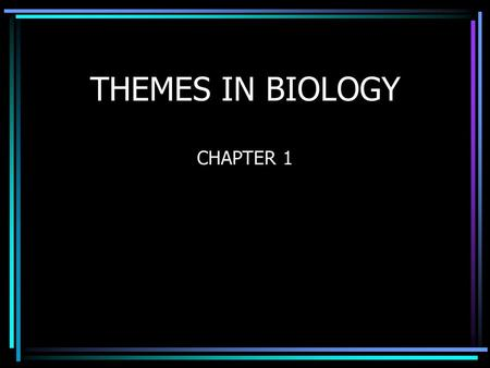 THEMES IN BIOLOGY CHAPTER 1. 1. EMERGENT PROPERTIES HIERARCHY OF ORGANISMS Atoms  Molecules  Organelles  Cells  Multicellular Organisms 