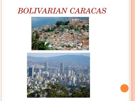 BOLIVARIAN CARACAS. 23 de Enero Urban Gardens M UNICIPAL E LECTIONS 2005 C APITAL D ISTRICT Alfredo Peña (incumbant) withdraws after polls suggest.