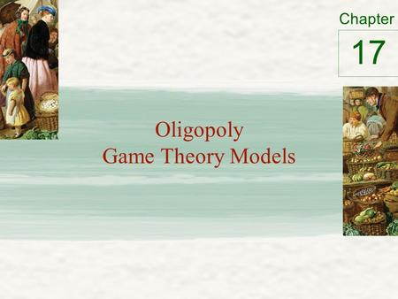 Chapter Oligopoly Game <strong>Theory</strong> Models 17. Oligopoly – Only a few sellers ( M) – Offer similar or identical products No product differentiation – Interdependent.